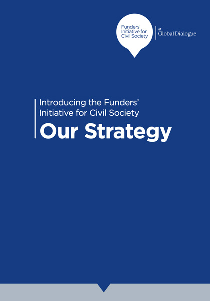 Introducing the Funders' Initiative for Civil Society: Our Strategy